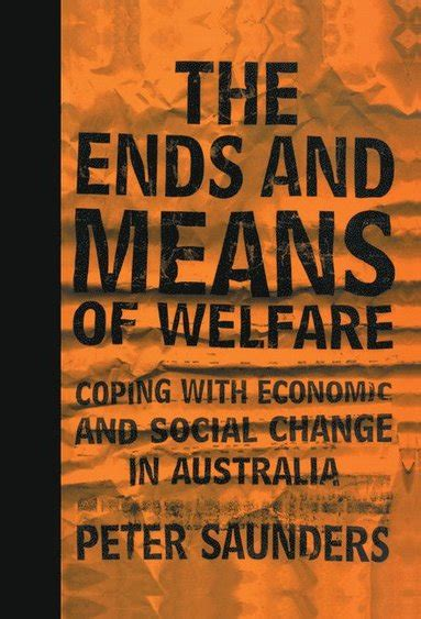 The Ends and Means of Welfare – Peter Saunders – Bok